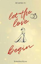 Let the love begin [COMPLETED] by Letmekeeshyou