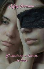 El amor no se busca, se hace by MayPorcunaOrtiz