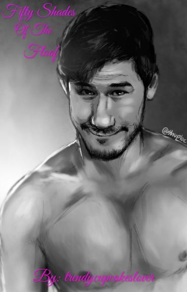 Fifty shades Of The Floof (Markiplier X reader lemons)