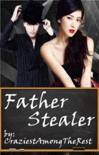 PRIVATE CHAPTER/S: FATHER STEALER by craziestamongtherest