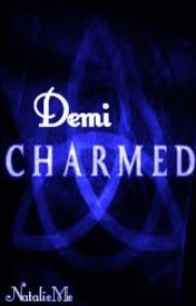 Demi Charmed [Charmed FanFic] by MissyNatalie