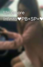 Un Amore Infinito❤PB+SP=❤❤❤❤ by Sarah-Barone