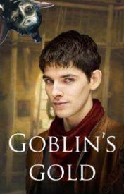 Goblin's Gold (Merlin 2) by PurelyKay