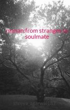 manan:from stranges to soulmate by shreya_agarwal187