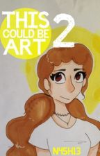 This Could Be Art Too by N45H13