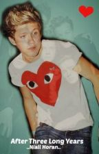 After Three Long Years...~Niall Horan FanFic~ by emmelinexdc