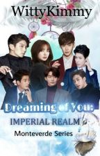 Dreaming Of You- Imperial Realm (Monteverde Series) by WittyKimmy