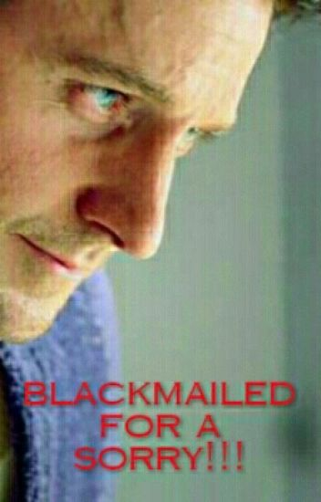 Blackmailed For A Sorry!!! (Completed)