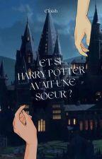 Et si Harry Potter avait une sœur? by Eloish