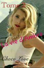 La vie D'Ambre Tome 2 by ChocoLoveGirl35