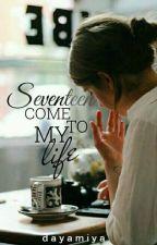 [C] Seventeen Come To My Life  by dayamiya
