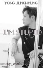 +++I'm stupid+++COMPLETED by emmy_world
