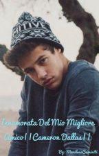 Innamorata Del Mio Migliore Amico|| Cameron Dallas || by MarilenaCaminiti