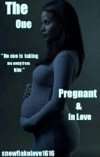 The One || Pregnant & In Love by snowflakelove1616