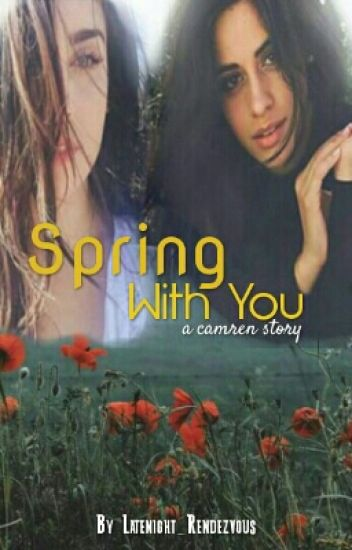 Spring With You (A Camren Story)