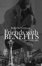 Friends With Benefits: Hier Begint alles by BadIsTheNewGood_