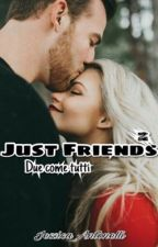 Just Friends 2 - Due Come Tutti ||#Wattys2016 by JeyWrite
