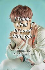 I Think I Fell In Love With You (Xiumin X Reader) by MOMORING96