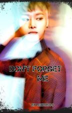 Don't Forget Me (A VIXX Fanfic) | ON HOLD by Lexxcisco