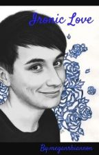 Ironic Love (Dan Howell X Reader) by meganvictoria01