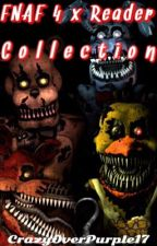FNAF 4 x Reader Collection by CrazyOverPurple18