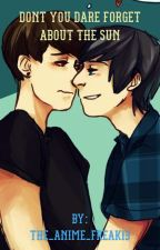 Don't you dare forget the sun (phan) by the_anime_freak13
