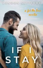 If I Stay [a Set Me Free short story] by elsetterby