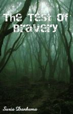 The Test of Bravery by SuriaDenkema