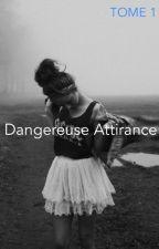 Dangereuse Attirance (TOME 1) by badarkk