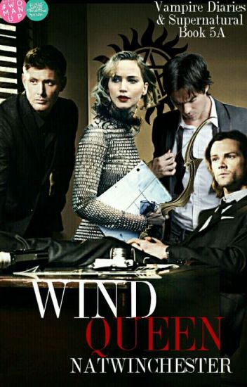 Wind Queen [5A](Supernatural & Vampire Diaries Crossover)