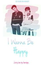 I Wanna be Happy by Aaralyn_