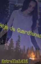 Hija de Guardianes by estrella1416