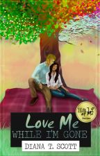 Love Me While I'm Gone (Half of Me #2) - Excerpt by DianaTScott