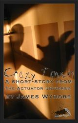 Short-story: Crazy Town by James Wymore by curiosityquills