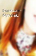 Dorastam - Poradnik. by MichelleToYou