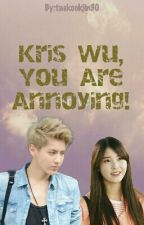 Kris Wu, You Are Annoying! (Kris FF) by taekookjin30