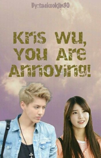 Kris Wu, You Are Annoying! (Kris FF)