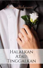 Halalkan Atau Tinggalkan by NadiyaaMaharanii