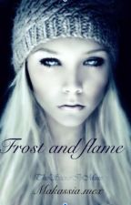 Frost and flame by tedrosrosalie