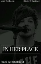 In Her Place - (Louis Tomlinson Fanfic)  by BabsHoran1