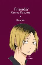 Friends? (Kenma Kozume x Reader) (Haikyuu!!) by craneki