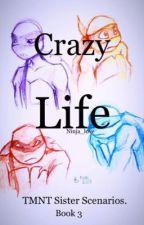 Crazy Life. (TMNT Sister Scenarios) (Book 3) by Ninja_love