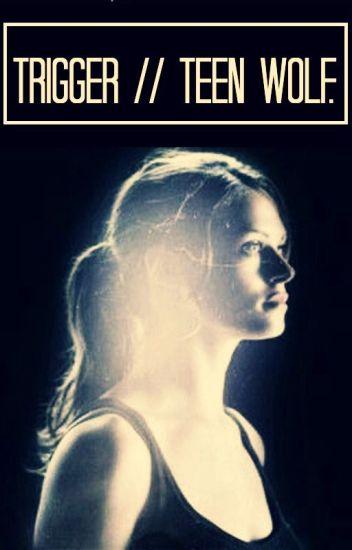 Trigger || Teen Wolf