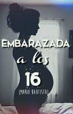 """""""EMBARAZADA A LOS 16"""" «mario Bautista» by fannyxbau"""