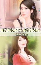 [BHTT][Edit-Hoàn] Nữ Vương x Nữ Vương - Trinh Thiên by daodinhluyen