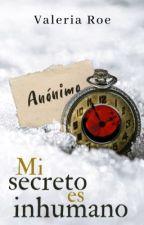 Mi secreto es inhumano by Valeria2211
