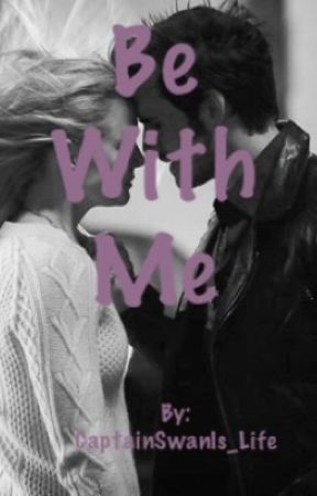 Be With Me by CaptainSwanis_Life
