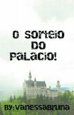 O Sorteio do Palácio. by VanessaBruna