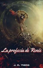 La profecía de Renée © by adrianaaiellonieto