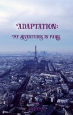 Adaptation: My Adventures in Paris by xxkxy11
